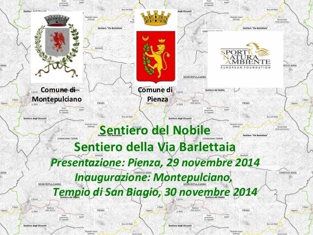 Comune di Comune di  Montepulciano Pienza  Sentiero del Nobile  Sentiero della Via Barlettaia  Presentazione: Pienza, 29 n...