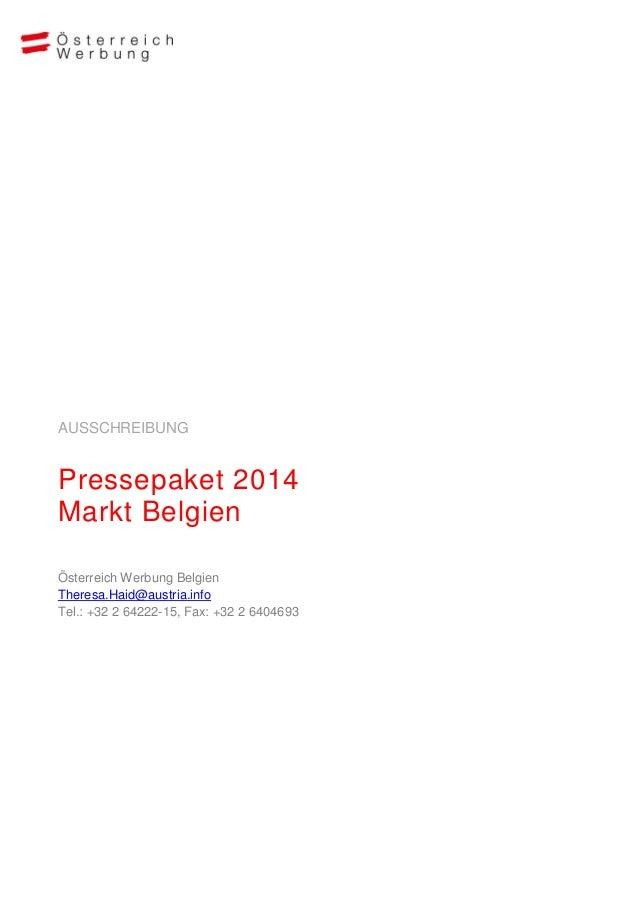 AUSSCHREIBUNG  Pressepaket 2014 Markt Belgien Österreich Werbung Belgien Theresa.Haid@austria.info Tel.: +32 2 64222-15, F...