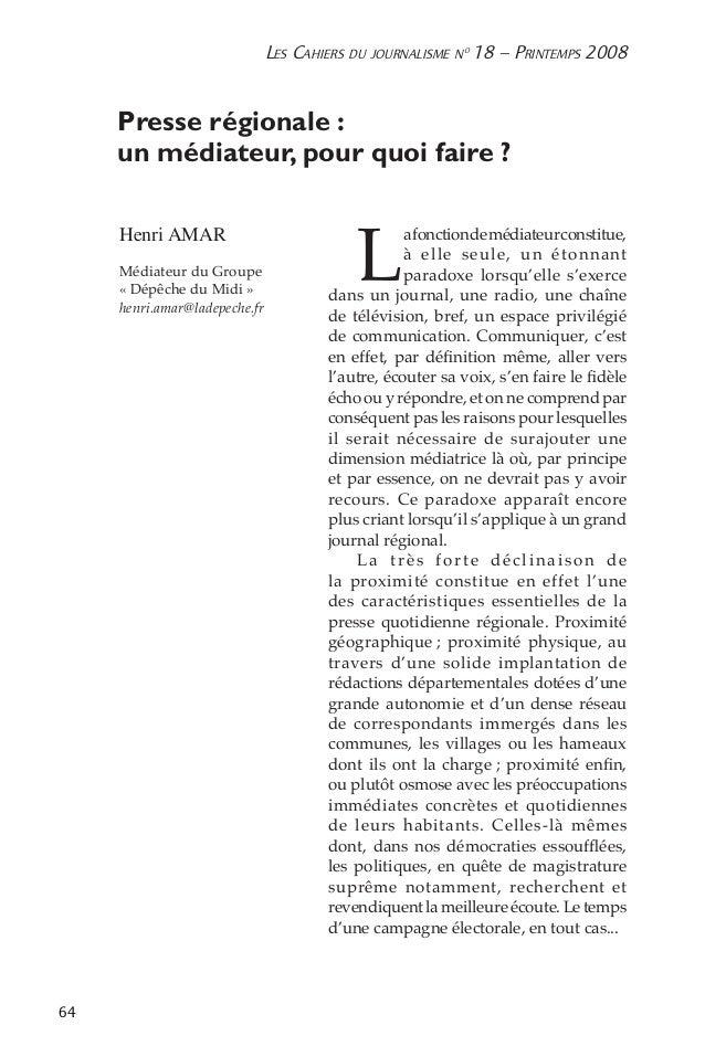 64 Les Cahiers du journalisme n o 18 – Printemps 2008 Presse régionale:  un médiateur, pour quoi faire? Henri AMA...