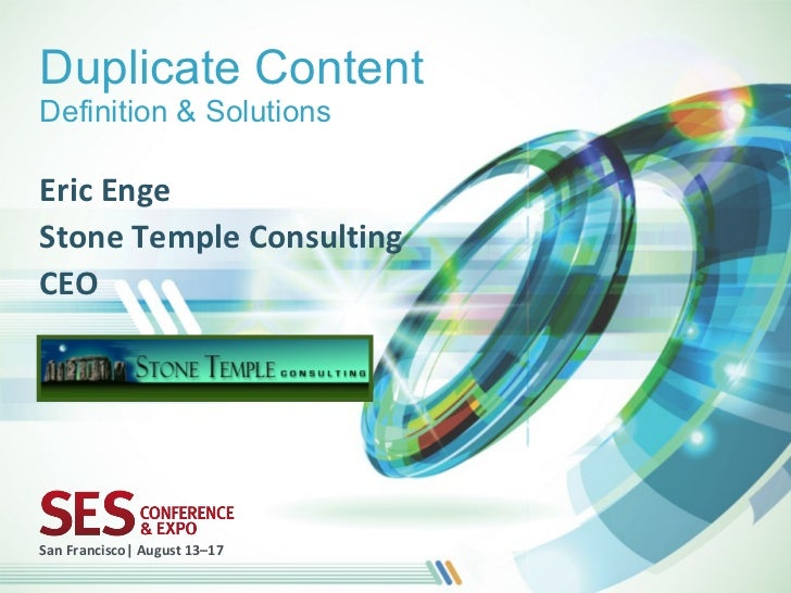 Duplicate ContentDefinition & SolutionsEric EngeStone Temple ConsultingCEOSan Francisco| August 13–17
