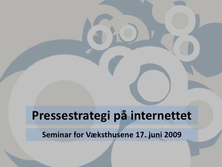 Pressestrategi på internettet<br />Seminar for Væksthusene 17. juni 2009<br />
