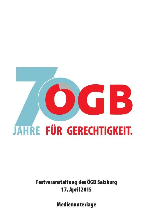 JAHRE FÜR GERECHTIGKEIT. Festveranstaltung des ÖGB Salzburg 17. April 2015 Medienunterlage