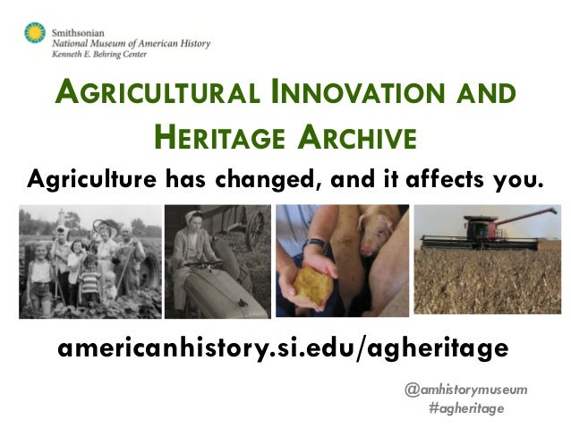 AGRICULTURAL INNOVATION AND        HERITAGE ARCHIVEAgriculture has changed, and it affects you.  americanhistory.si.edu/ag...
