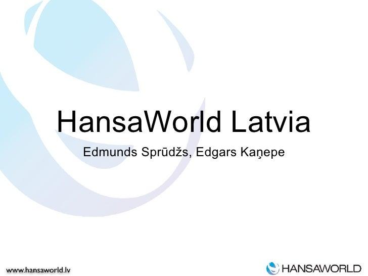 HansaWorld Latvia <ul><li>Edmunds Sprūdžs, Edgars Kaņepe </li></ul>