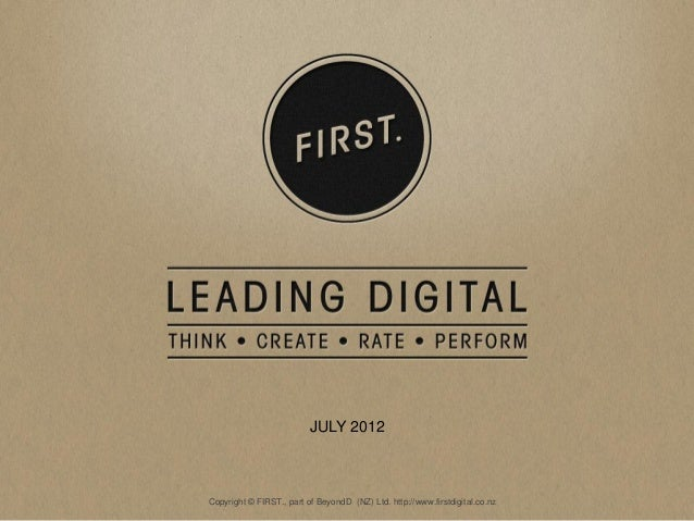 JULY 2012Copyright © FIRST., part of BeyondD (NZ) Ltd. http://www.firstdigital.co.nz