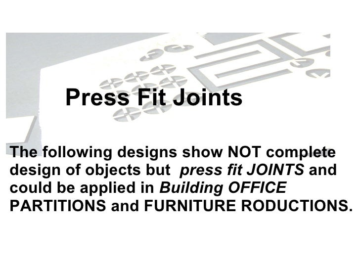 The following designs show NOT complete design of objects but  press fit JOINTS  and could be applied in  Building   OFFIC...