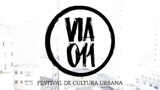 O festival VIA O11 nasce com o intuito de divulgar novos projetos e nomes encontrados em São Paulo.