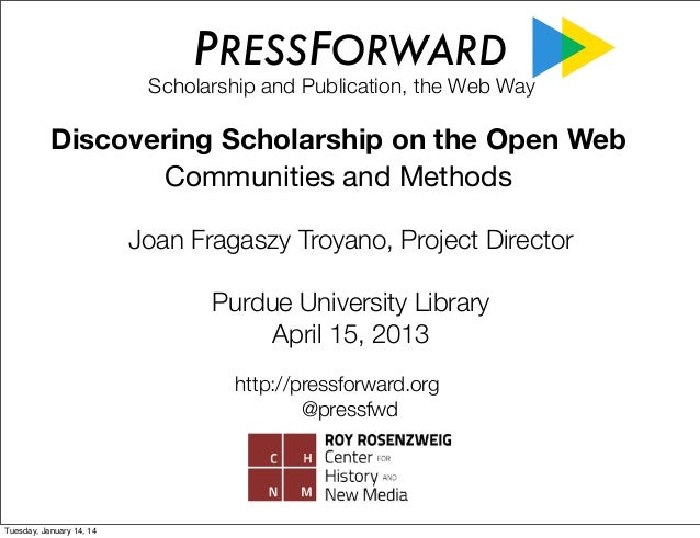 PRESSFORWARD  Scholarship and Publication, the Web Way  Discovering Scholarship on the Open Web Communities and Methods Jo...