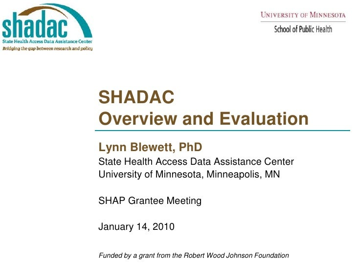SHADAC Overview and Evaluation<br />Lynn Blewett, PhD<br />State Health Access Data Assistance Center <br />University of ...