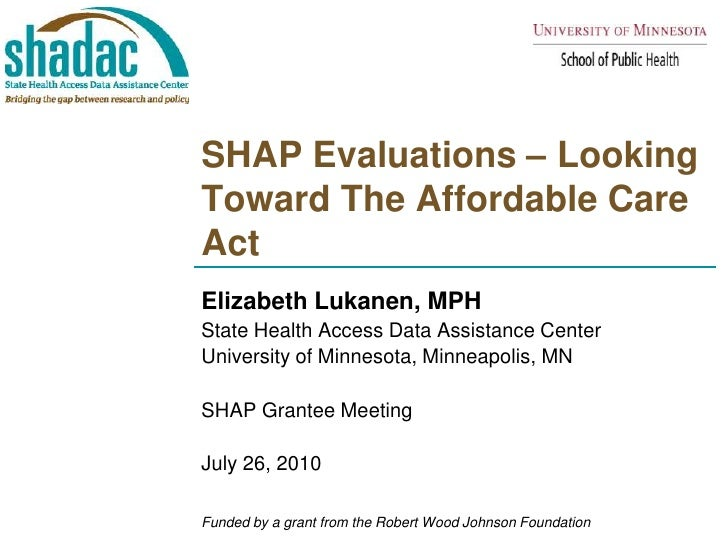 SHAP Evaluations – Looking Toward The Affordable Care Act<br />Elizabeth Lukanen, MPH<br />State Health Access Data Assist...