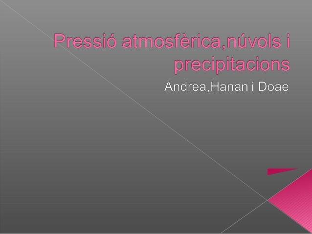 La pressió atmosfèrica   El pes que exerceix l'aire sobre totes les    coses i els éssers vius s'anomena pressió    atmos...