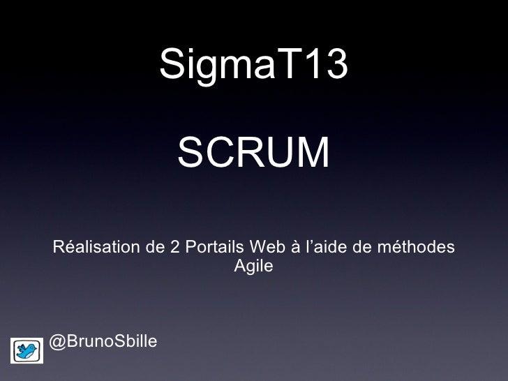 SigmaT13 SCRUM Réalisation de 2 Portails Web à l'aide de méthodes Agile @BrunoSbille