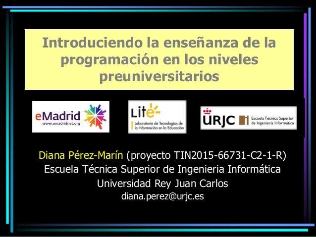 Diana Pérez-Marín (proyecto TIN2015-66731-C2-1-R) Escuela Técnica Superior de Ingenieria Informática Universidad Rey Juan ...