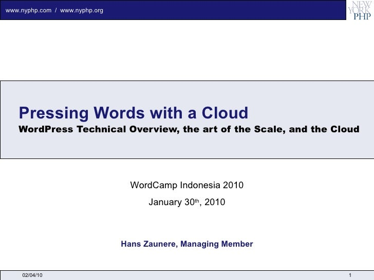 Pressing Words with a Cloud WordPress Technical Overview, the art of the Scale, and the Cloud Hans Zaunere, Managing Membe...