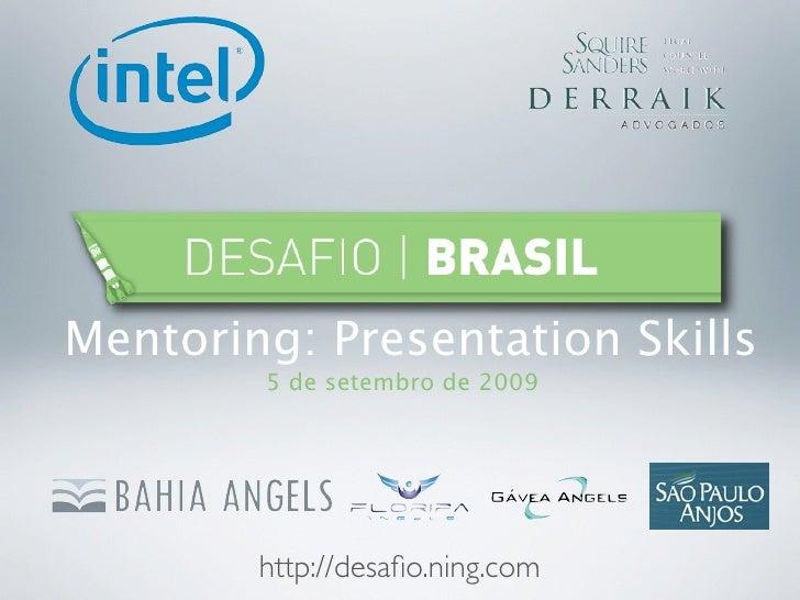 Mentoring: Presentation Skills         5 de setembro de 2009             http://desafio.ning.com