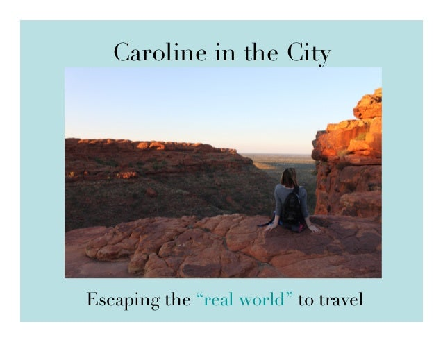 """Caroline in the City  Escaping the """"real world"""" to travel"""