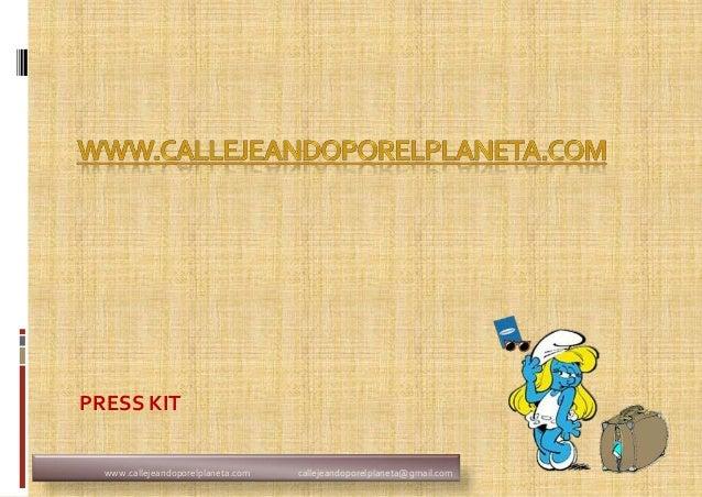 PRESS KIT  www.callejeandoporelplaneta.com   callejeandoporelplaneta@gmail.com