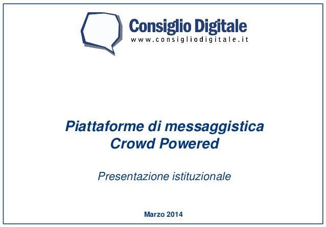 Marzo 2014 Piattaforme di messaggistica Crowd Powered Presentazione istituzionale www.consigliodigitale.it