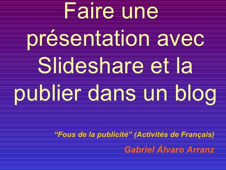 """<ul><li>Faire une présentation avec Slideshare et la publier dans un blog </li></ul>"""" Fous de la publicité"""" (Activités de ..."""