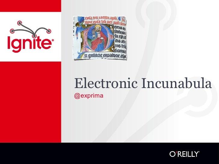 Electronic Incunabula <ul><li>@exprima </li></ul>