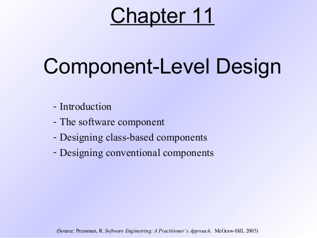 Chapter 11 Component Level Design   Introduction   The Software Component    Designing Class  ...