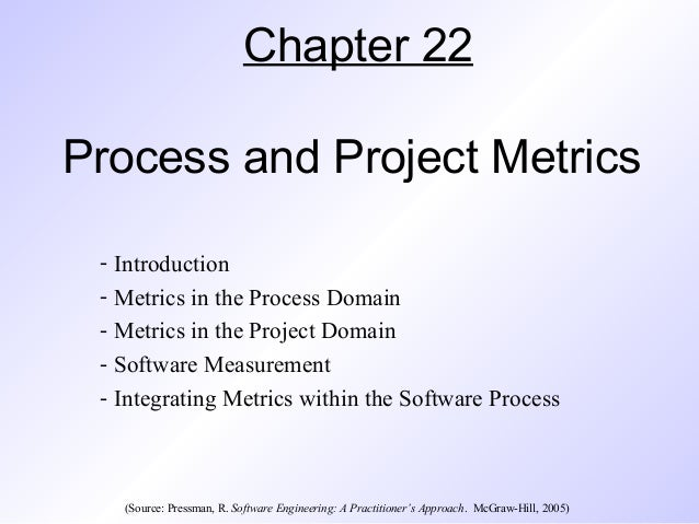Chapter 22 Process and Project Metrics - Introduction - Metrics in the Process Domain - Metrics in the Project Domain - So...