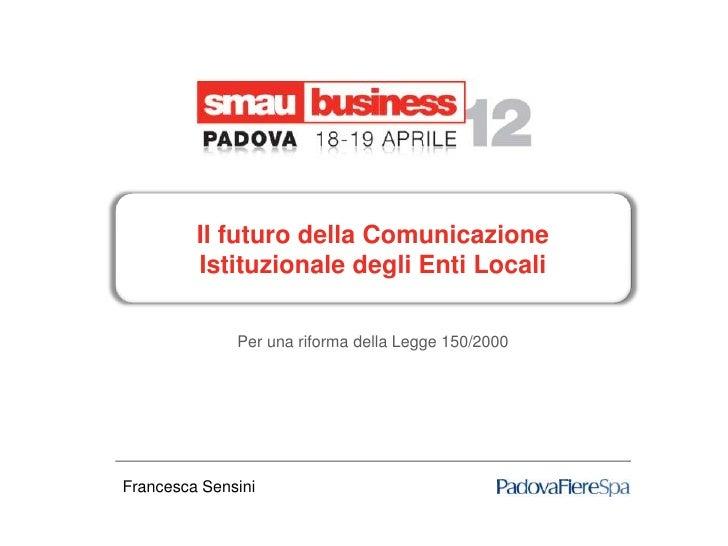 Il futuro della Comunicazione         Istituzionale degli Enti Locali              Per una riforma della Legge 150/2000Fra...