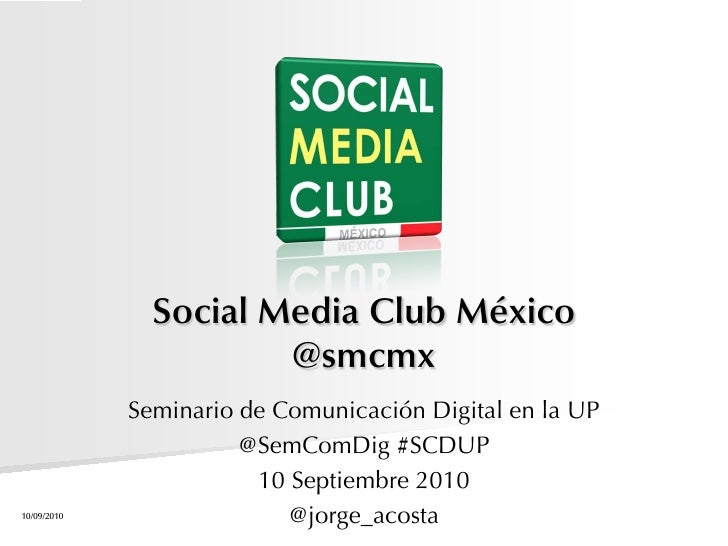 Social Media Club México                       @smcmx             Seminario de Comunicación Digital en la UP              ...