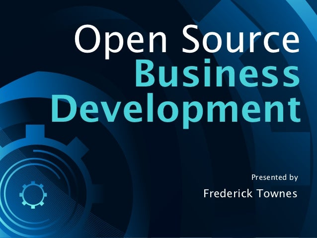 Open Source   BusinessDevelopment               Presented by       Frederick Townes