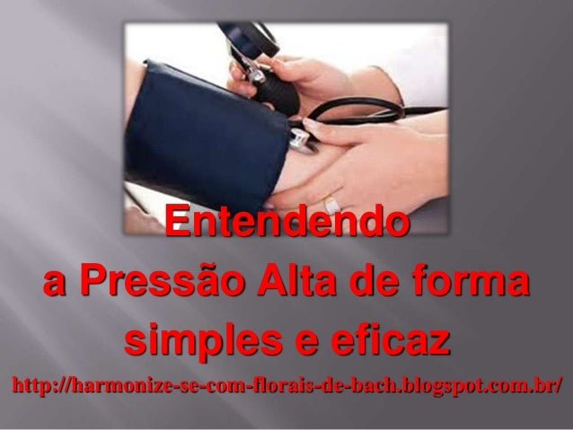 Entendendo a Pressão Alta de forma simples e eficaz http://harmonize-se-com-florais-de-bach.blogspot.com.br/