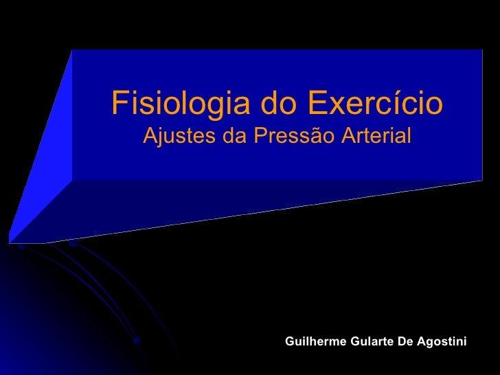 Fisiologia do Exercício Ajustes da Pressão Arterial Guilherme Gularte De Agostini