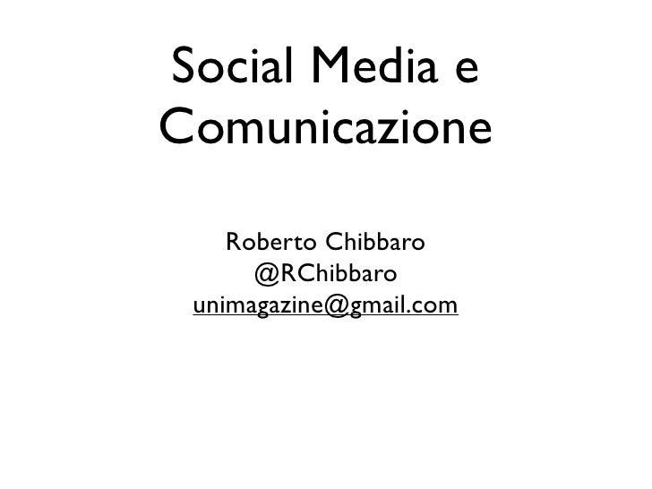 Social Media eComunicazione    Roberto Chibbaro      @RChibbaro unimagazine@gmail.com