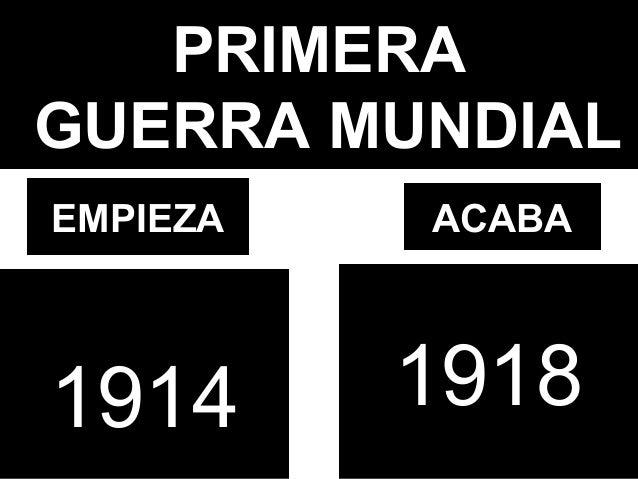 PRIMERA GUERRA MUNDIAL 1914 1918 EMPIEZA ACABA