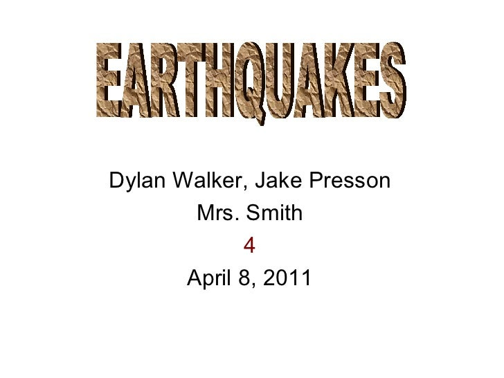 Dylan Walker, Jake Presson Mrs. Smith 4 April 8, 2011 EARTHQUAKES
