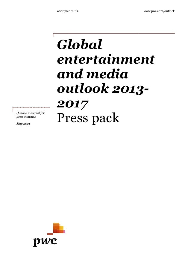 www.pwc.co.uk Global entertainment and media outlook 2013 2017 Press pack Outlook material for press contacts May 2013 www...