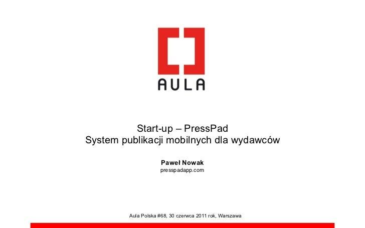 Start-up – PressPadSystem publikacji mobilnych dla wydawców                      Pawe! Nowak                     presspada...