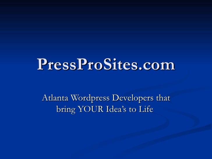 PressProSites.comAtlanta Wordpress Developers that    bring YOUR Idea's to Life