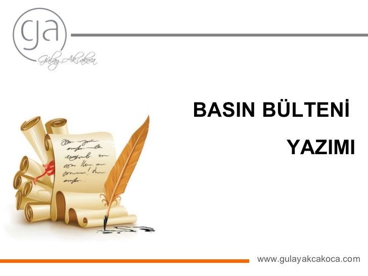 BASIN BÜLTENİ  YAZIMI www.gulayakcakoca.com