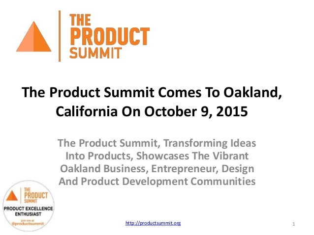 The Product Summit Comes To Oakland, California On October 9, 2015 The Product Summit, Transforming Ideas Into Products, S...