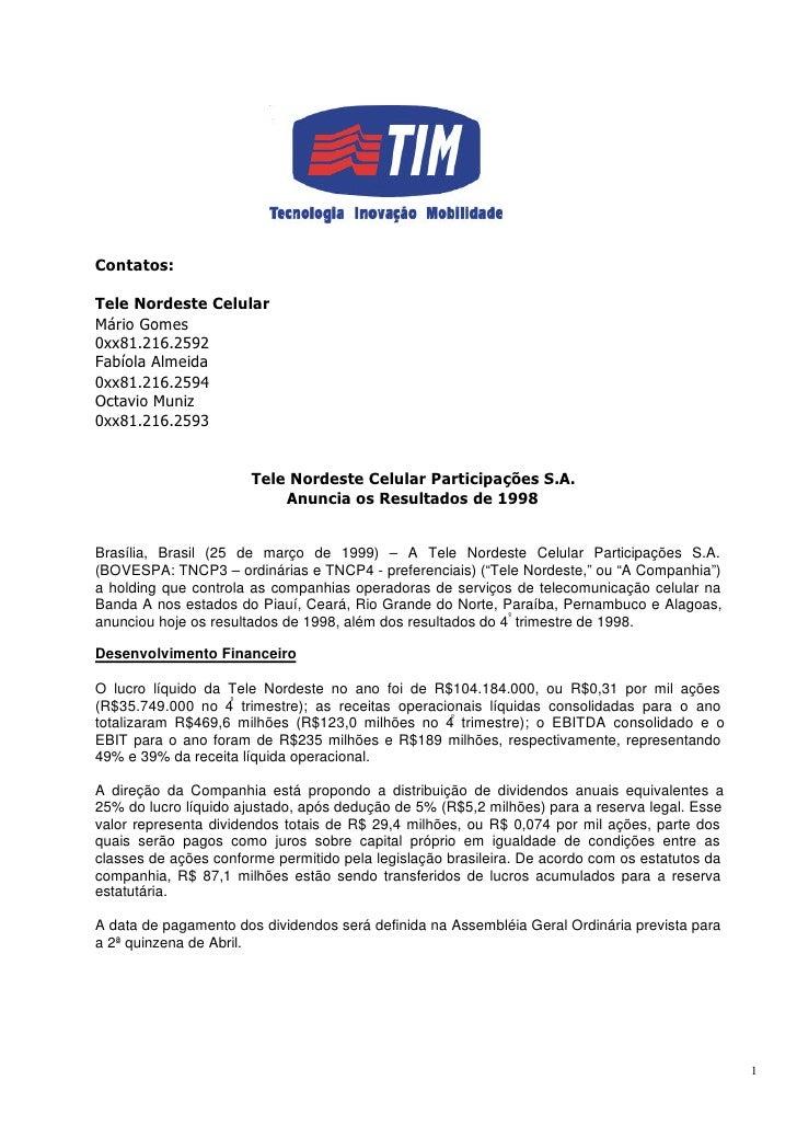 Contatos:  Tele Nordeste Celular Mário Gomes 0xx81.216.2592 Fabíola Almeida 0xx81.216.2594 Octavio Muniz 0xx81.216.2593   ...