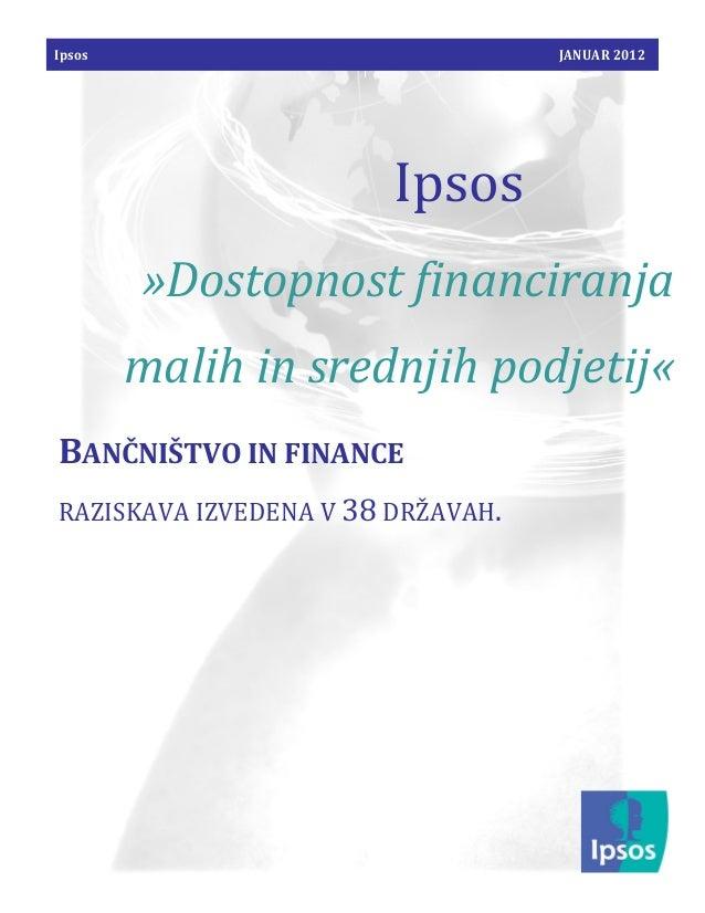 Ipsos                              JANUAR 2012                        Ipsos        »Dostopnost financiranja        malih i...