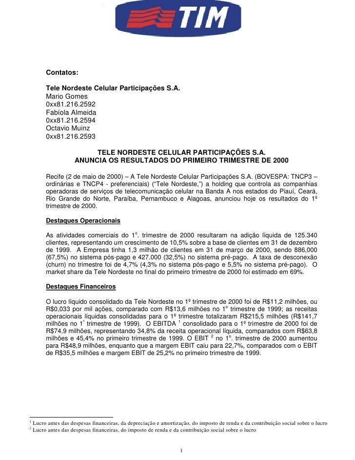 Contatos:           Tele Nordeste Celular Participações S.A.          Mario Gomes          0xx81.216.2592          Fabíola...