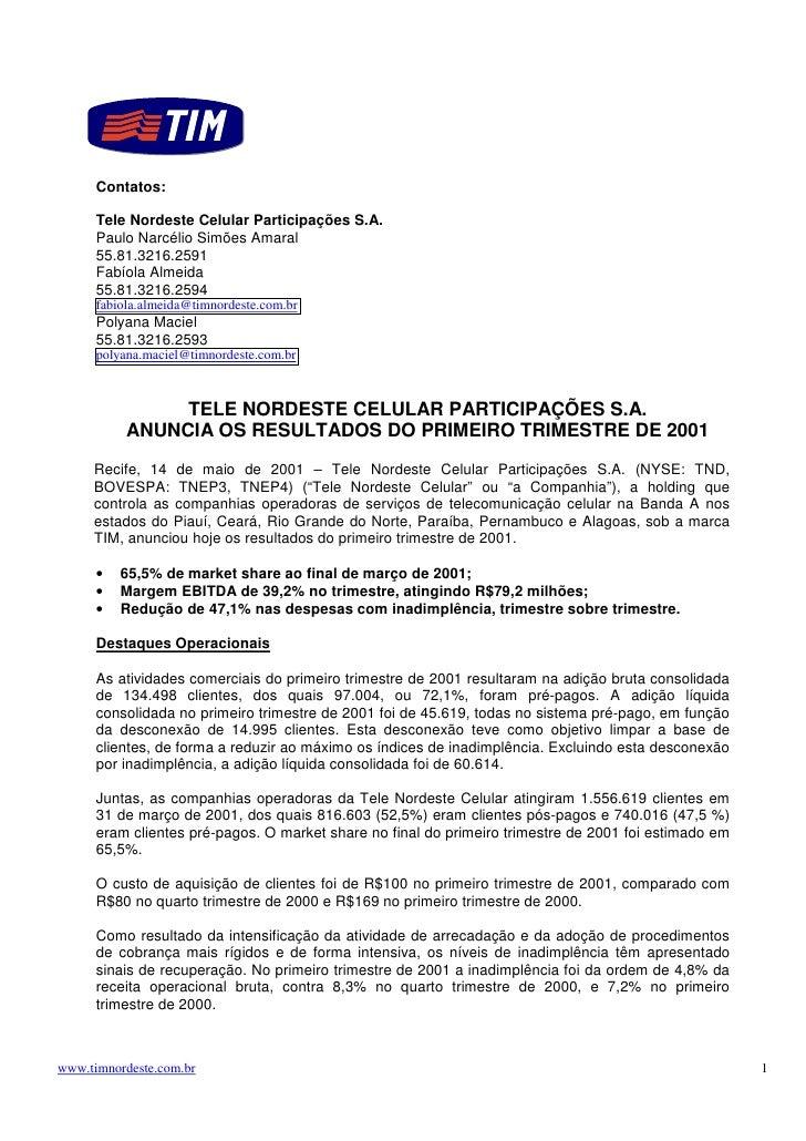 Contatos:        Tele Nordeste Celular Participações S.A.       Paulo Narcélio Simões Amaral       55.81.3216.2591       F...