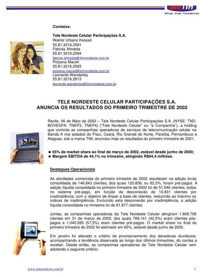 Contatos:                 Tele Nordeste Celular Participações S.A.                Walmir Urbano Kesseli                55....