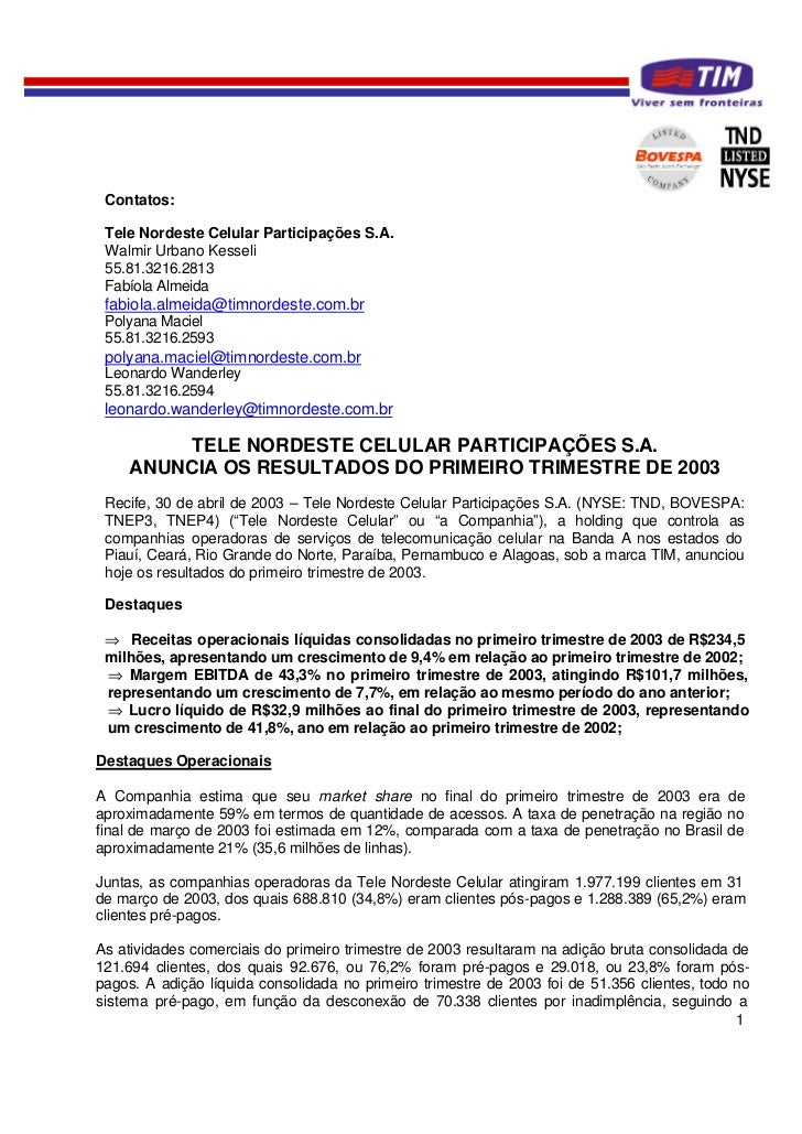 Contatos:   Tele Nordeste Celular Participações S.A.  Walmir Urbano Kesseli  55.81.3216.2813  Fabíola Almeida  fabiola.alm...