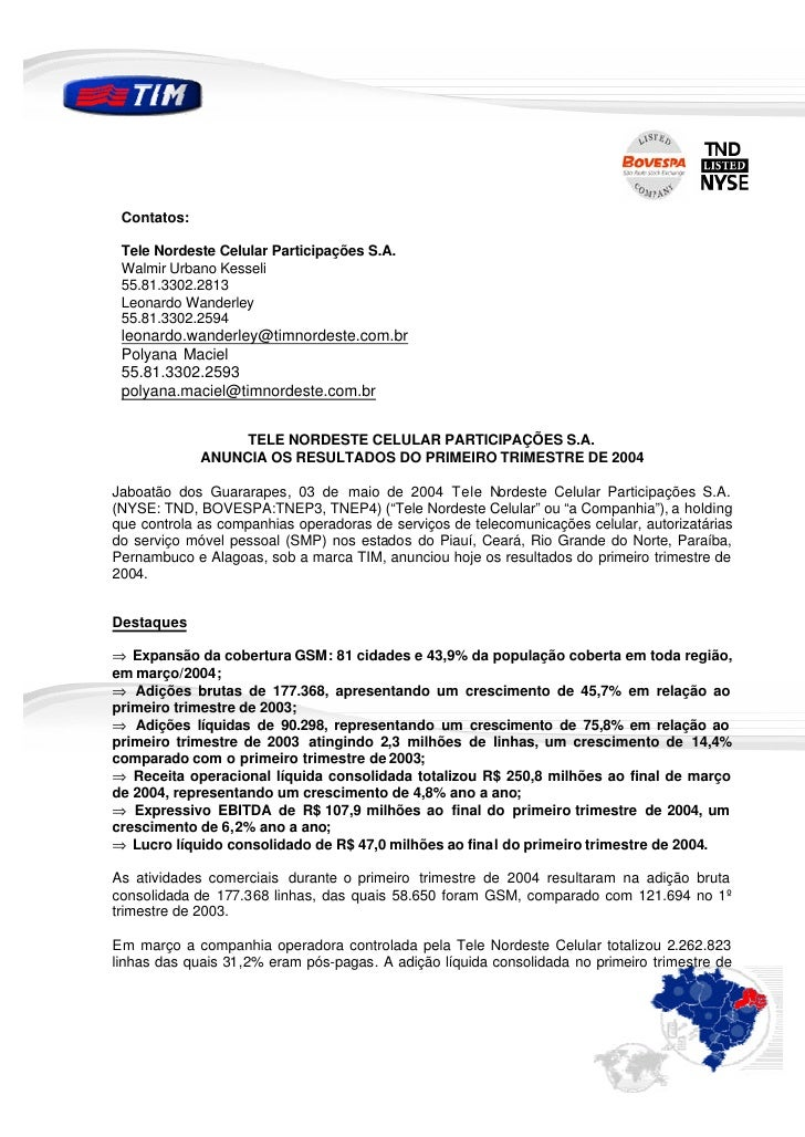 Contatos:   Tele Nordeste Celular Participações S.A.  Walmir Urbano Kesseli  55.81.3302.2813  Leonardo Wanderley  55.81.33...