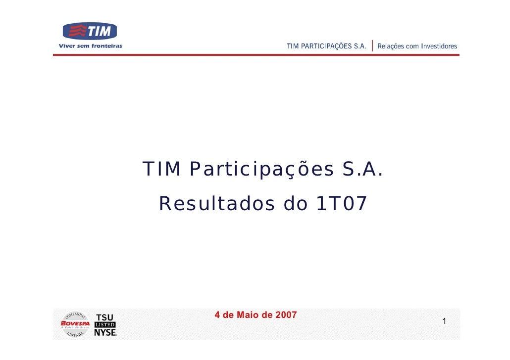 TIM Participações S.A.  Resultados do 1T07           4 de Maio de 2007                           1