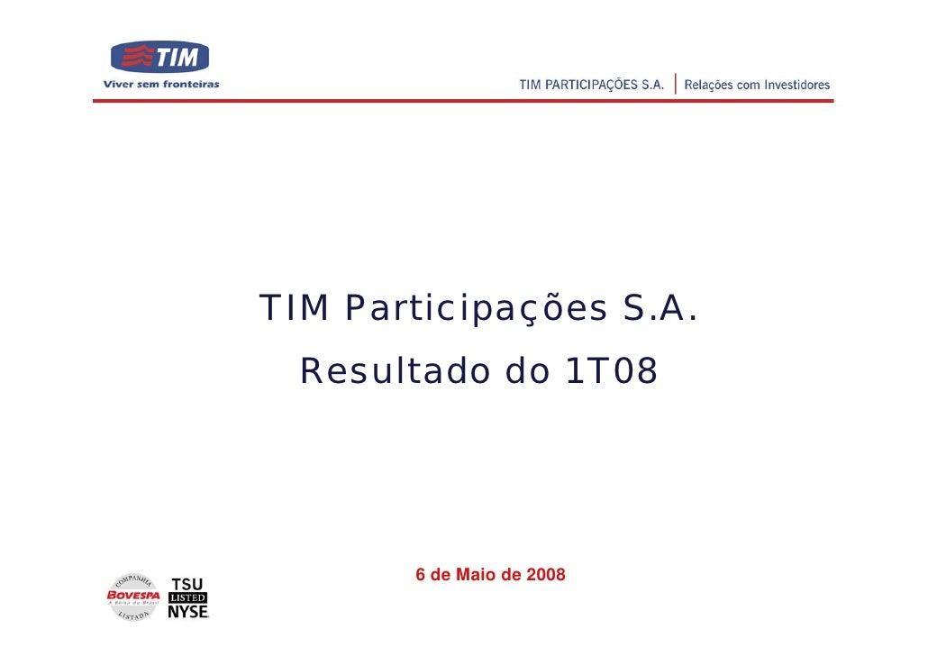 TIM Participações S.A.  Resultado do 1T08            6 de Maio de 2008                            1