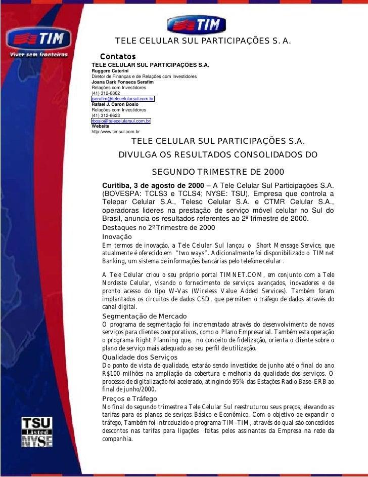 TELE CELULAR SUL PARTICIPAÇÕES S. A.     Contatos TELE CELULAR SUL PARTICIPAÇÕES S.A. Ruggero Caterini Diretor de Finanças...