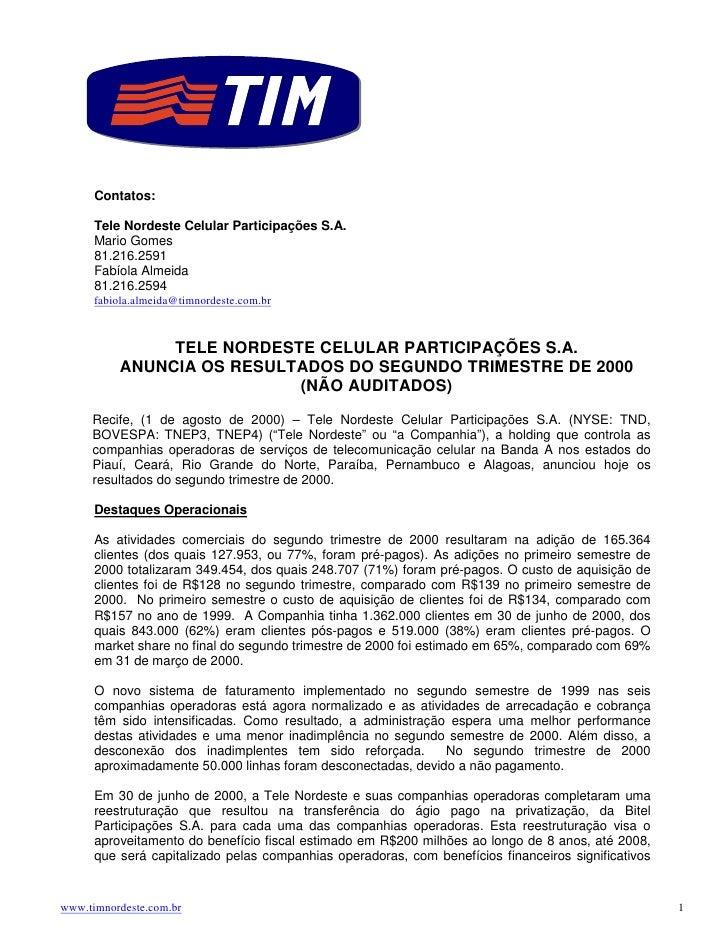 Contatos:        Tele Nordeste Celular Participações S.A.       Mario Gomes       81.216.2591       Fabíola Almeida       ...